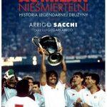 AC-Milan - Nieśmiertelni - Arrigo Sacchi - recenzja